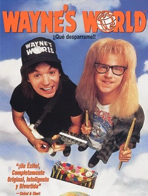 Cartel de Wayne's world: ¡Qué desparrame!